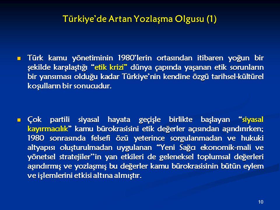 """10 Türkiye'de Artan Yozlaşma Olgusu (1) Türk kamu yönetiminin 1980'lerin ortasından itibaren yoğun bir şekilde karşılaştığı """"etik krizi"""" dünya çapında"""