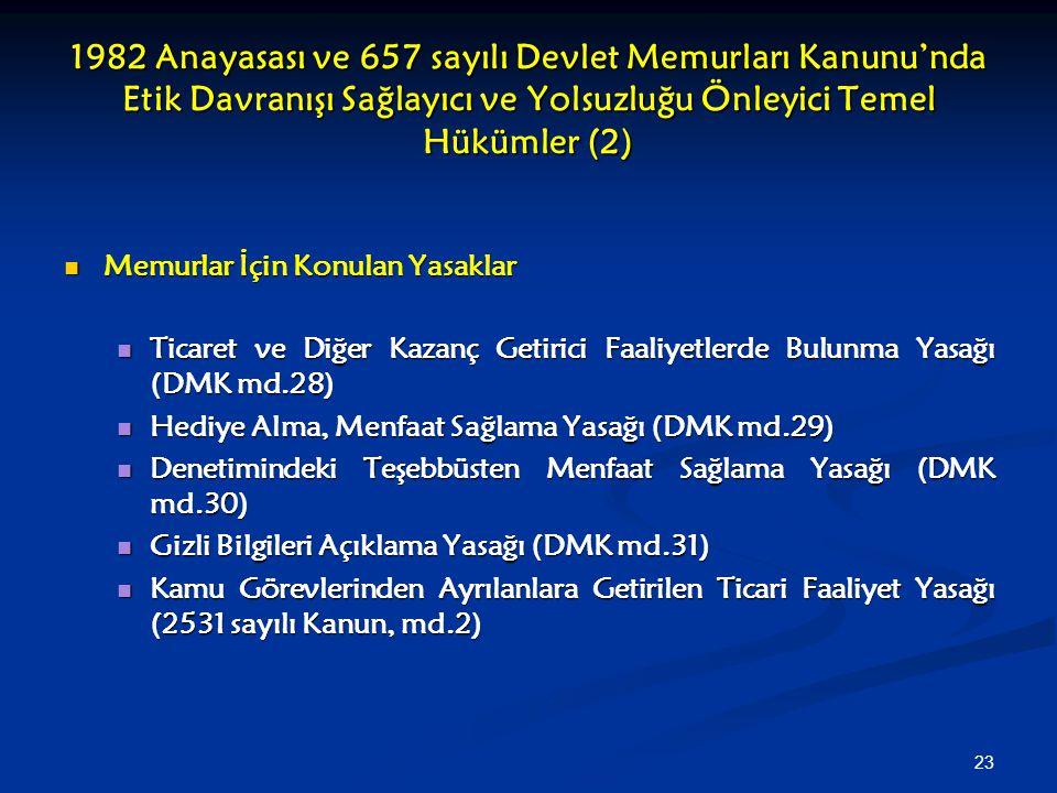 23 1982 Anayasası ve 657 sayılı Devlet Memurları Kanunu'nda Etik Davranışı Sağlayıcı ve Yolsuzluğu Önleyici Temel Hükümler (2) Memurlar İçin Konulan Y