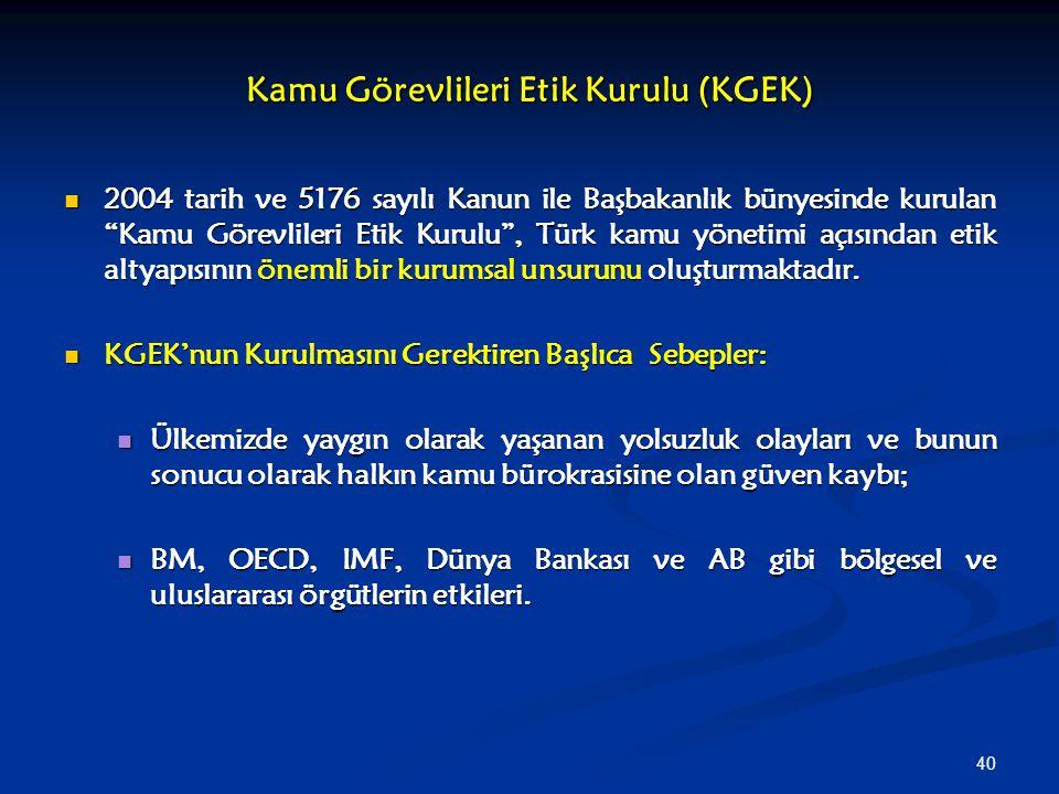 """40 Kamu Görevlileri Etik Kurulu (KGEK) 2004 tarih ve 5176 sayılı Kanun ile Başbakanlık bünyesinde kurulan """"Kamu Görevlileri Etik Kurulu"""", Türk kamu yö"""