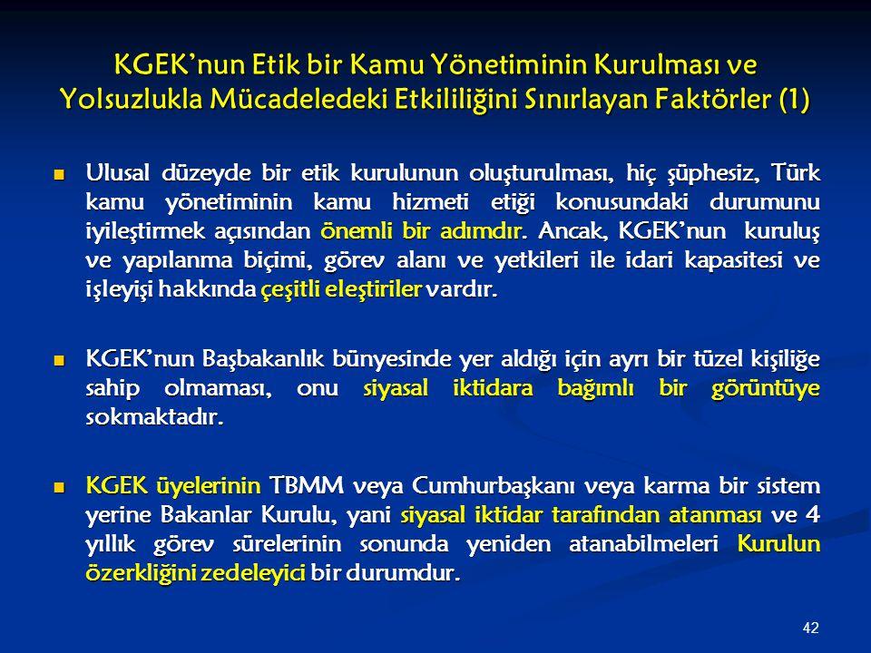 42 KGEK'nun Etik bir Kamu Yönetiminin Kurulması ve Yolsuzlukla Mücadeledeki Etkililiğini Sınırlayan Faktörler (1) Ulusal düzeyde bir etik kurulunun ol