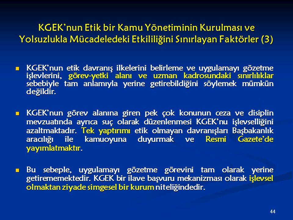 44 KGEK'nun Etik bir Kamu Yönetiminin Kurulması ve Yolsuzlukla Mücadeledeki Etkililiğini Sınırlayan Faktörler (3) KGEK'nun etik davranış ilkelerini be