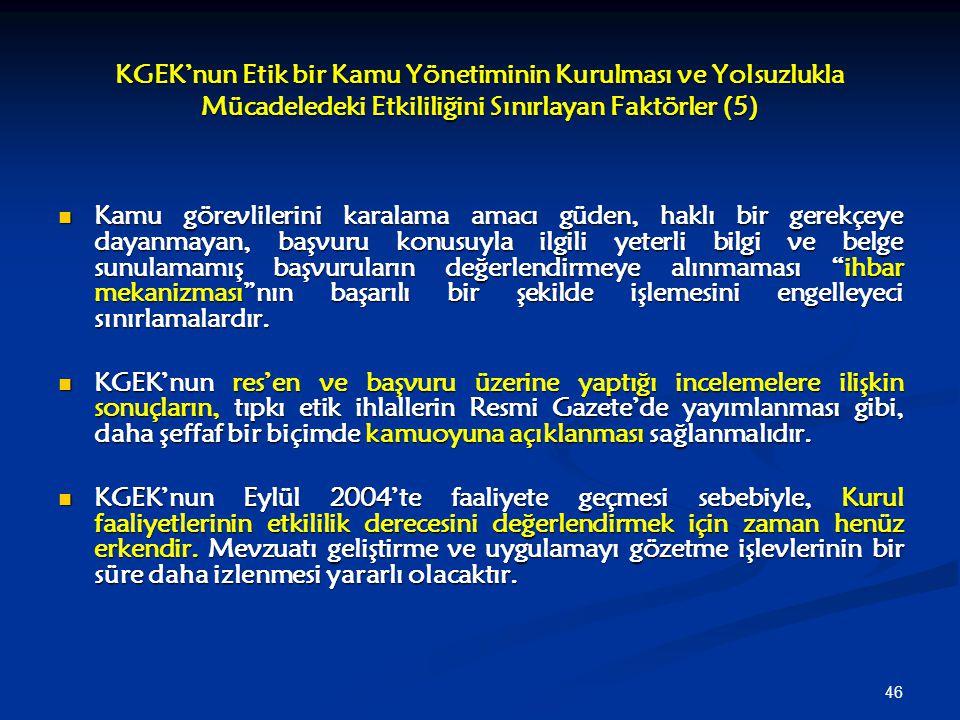 46 KGEK'nun Etik bir Kamu Yönetiminin Kurulması ve Yolsuzlukla Mücadeledeki Etkililiğini Sınırlayan Faktörler (5) Kamu görevlilerini karalama amacı gü