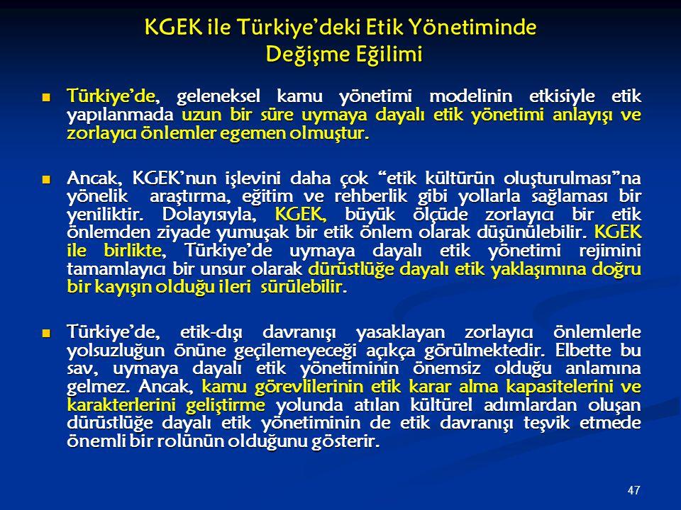 47 KGEK ile Türkiye'deki Etik Yönetiminde Değişme Eğilimi Türkiye'de, geleneksel kamu yönetimi modelinin etkisiyle etik yapılanmada uzun bir süre uyma