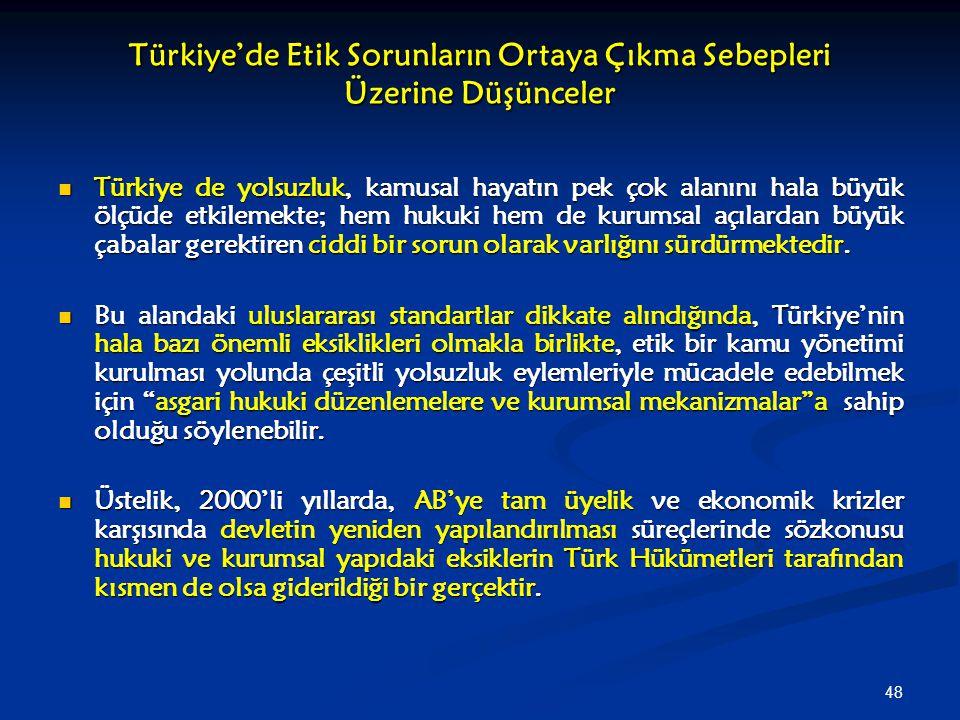 48 Türkiye'de Etik Sorunların Ortaya Çıkma Sebepleri Üzerine Düşünceler Türkiye de yolsuzluk, kamusal hayatın pek çok alanını hala büyük ölçüde etkile