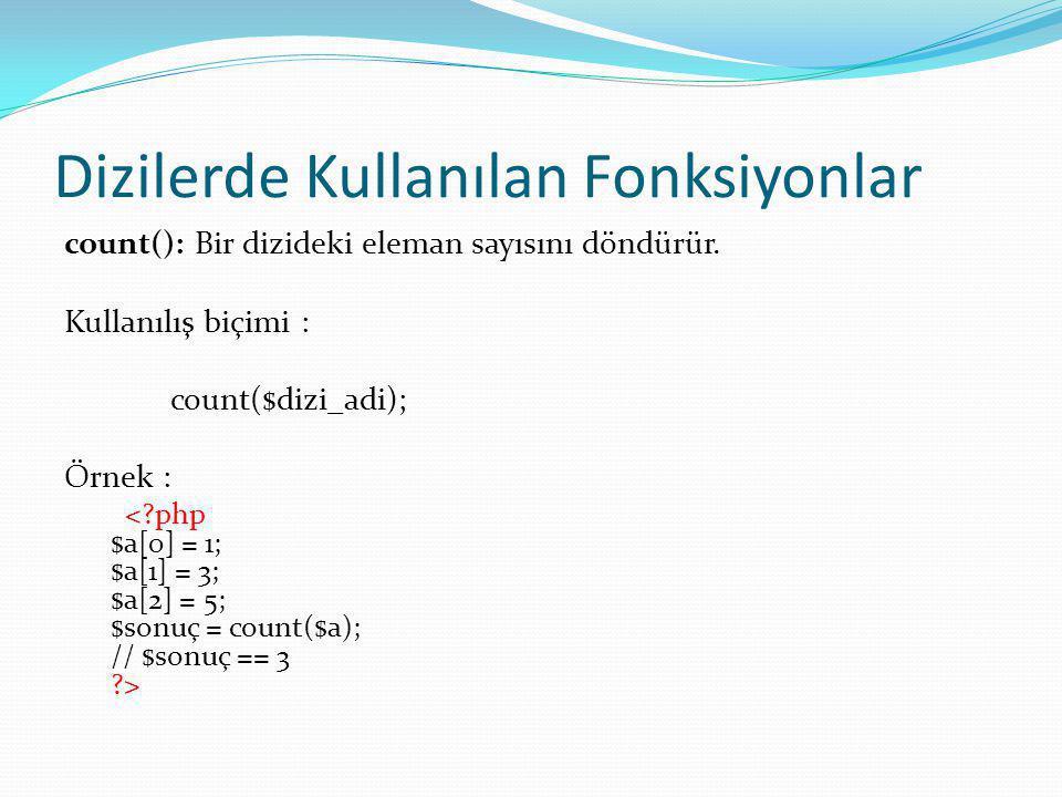 Dizilerde Kullanılan Fonksiyonlar count(): Bir dizideki eleman sayısını döndürür.