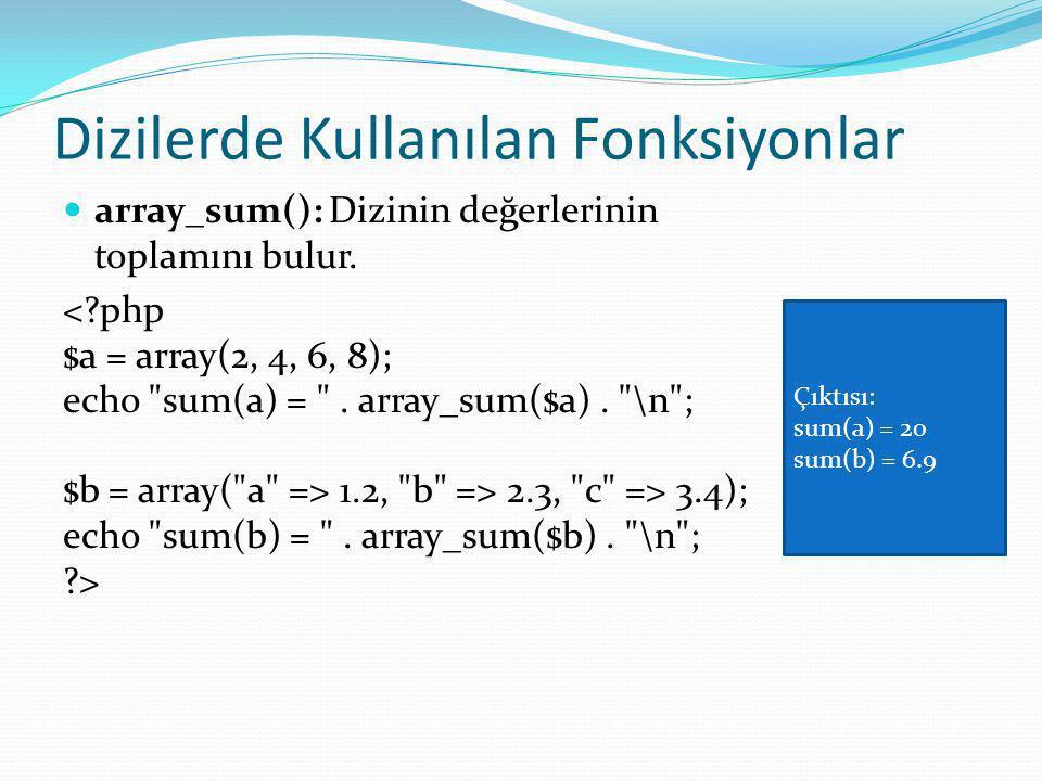 Dizilerde Kullanılan Fonksiyonlar array_sum(): Dizinin değerlerinin toplamını bulur.