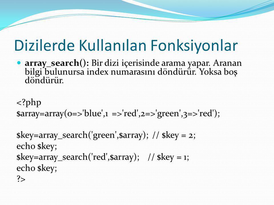 Dizilerde Kullanılan Fonksiyonlar array_search(): Bir dizi içerisinde arama yapar.