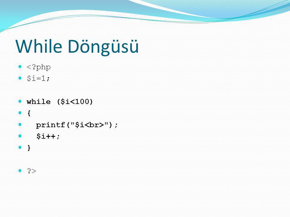 While Döngüsü <?php $i=1; while ($i<100) { printf(
