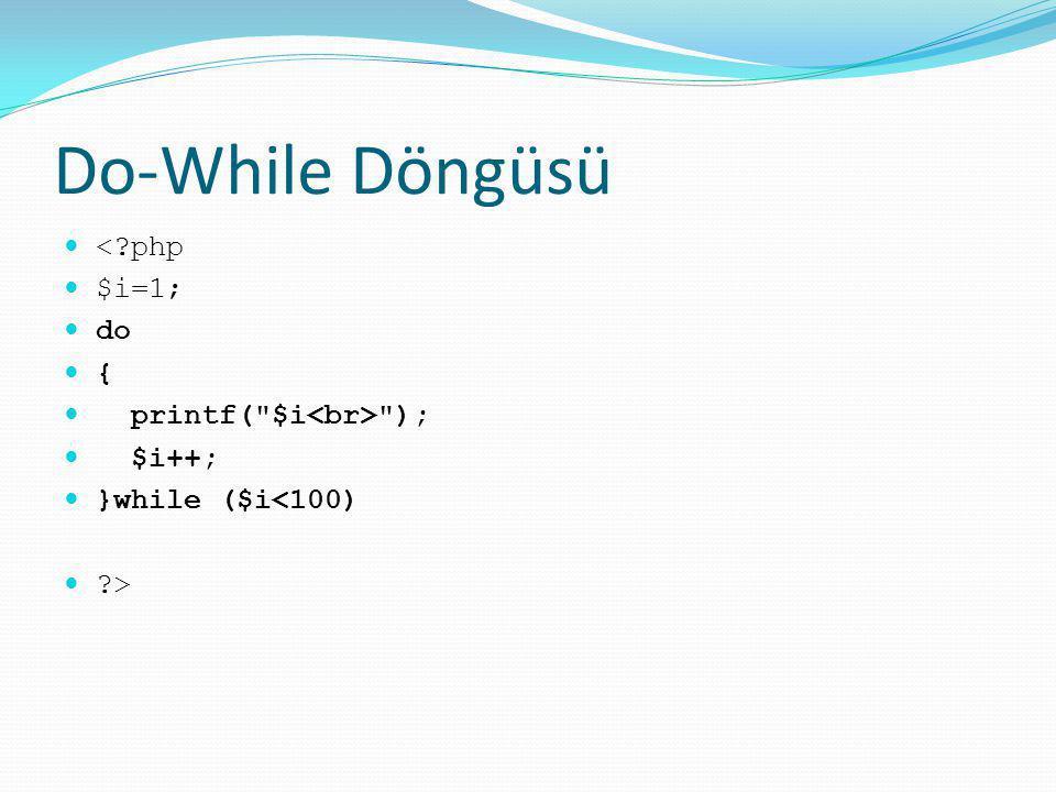Do-While Döngüsü <?php $i=1; do { printf(