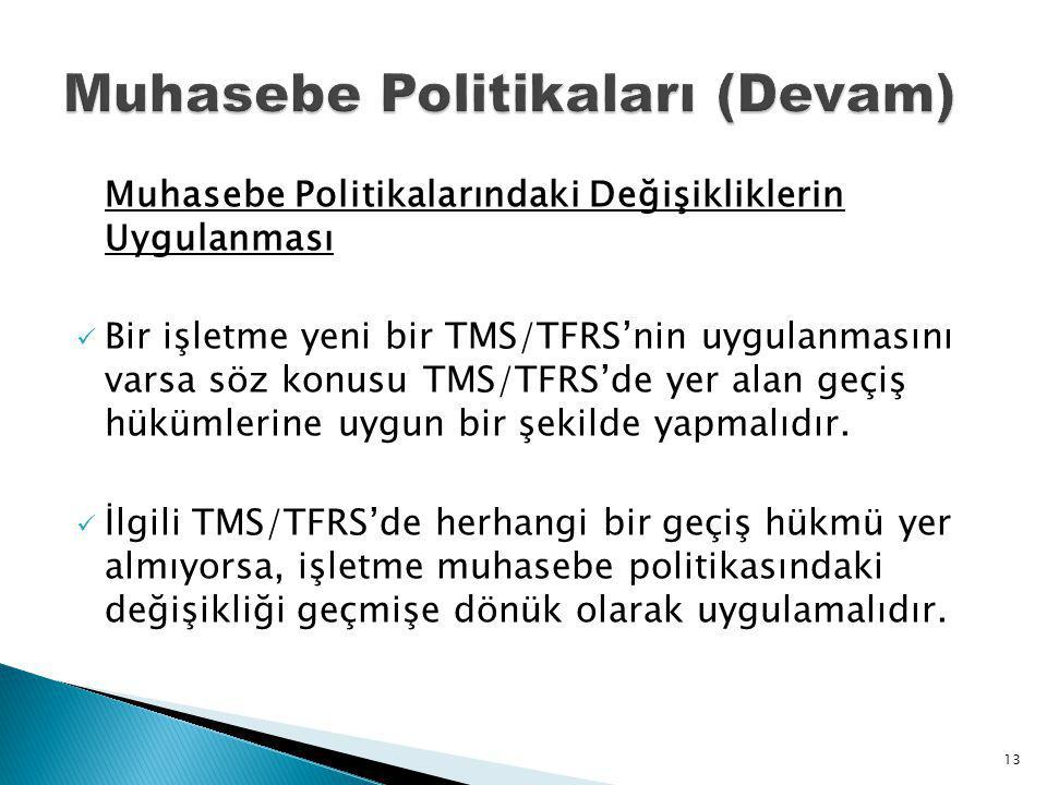 Muhasebe Politikalarındaki Değişikliklerin Uygulanması Bir işletme yeni bir TMS/TFRS'nin uygulanmasını varsa söz konusu TMS/TFRS'de yer alan geçiş hükümlerine uygun bir şekilde yapmalıdır.