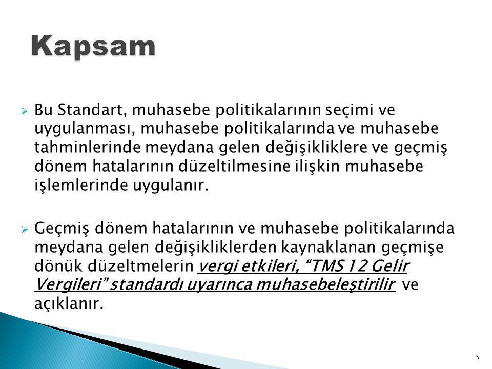  Bu Standart, muhasebe politikalarının seçimi ve uygulanması, muhasebe politikalarında ve muhasebe tahminlerinde meydana gelen değişikliklere ve geçm
