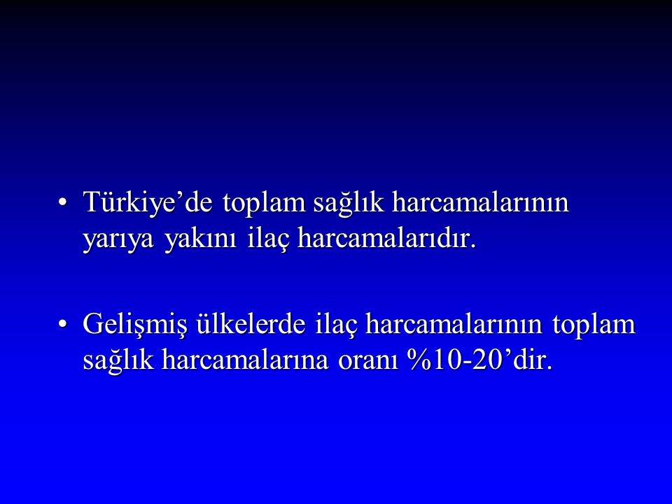Türkiye'de toplam sağlık harcamalarının yarıya yakını ilaç harcamalarıdır.Türkiye'de toplam sağlık harcamalarının yarıya yakını ilaç harcamalarıdır. G
