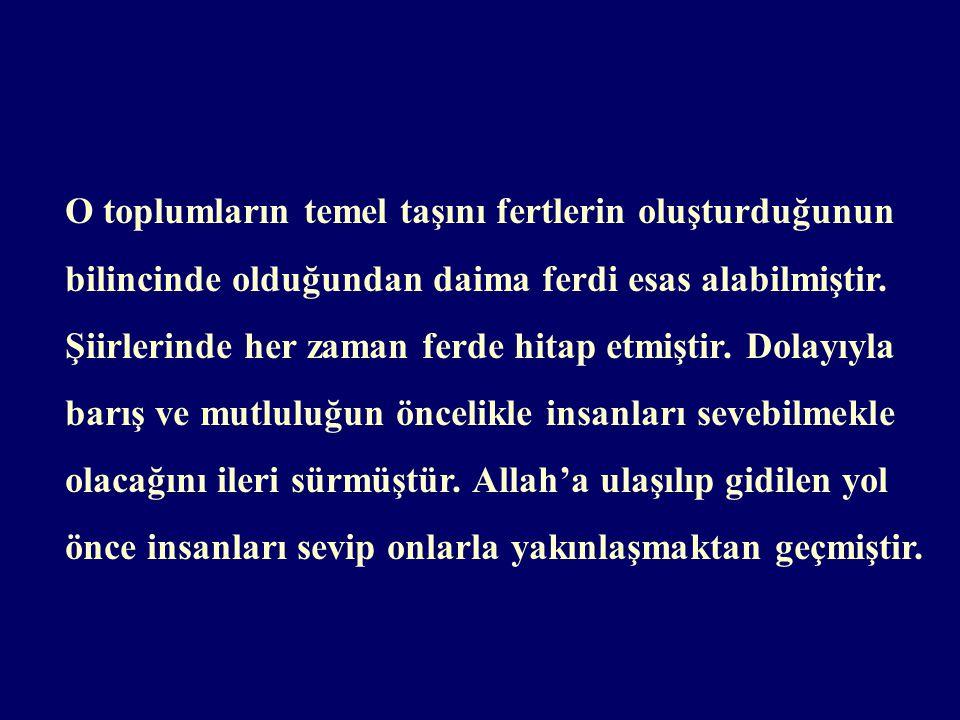 Büyük şair sahip olduğu derin tasavvufi duygu, düşünce sayesinde,İslam'ın getirdiği evrensel hakikatlere ulaşma imkanını bulmuş ve dinin taassubundan