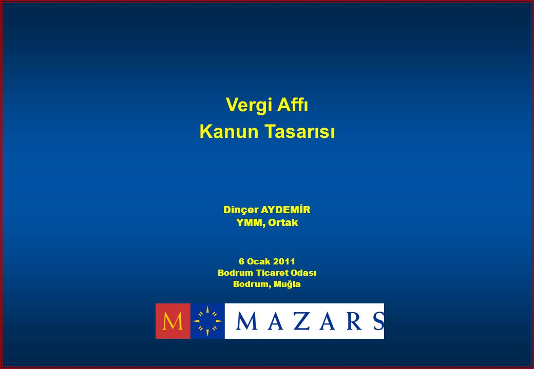 Vergi Affı Kanun Tasarısı Dinçer AYDEMİR YMM, Ortak 6 Ocak 2011 Bodrum Ticaret Odası Bodrum, Muğla