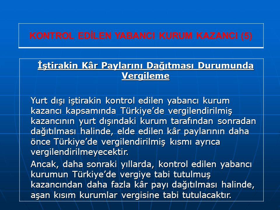 KONTROL EDİLEN YABANCI KURUM KAZANCI (5) İştirakin Kâr Paylarını Dağıtması Durumunda Vergileme Yurt dışı iştirakin kontrol edilen yabancı kurum kazancı kapsamında Türkiye'de vergilendirilmiş kazancının yurt dışındaki kurum tarafından sonradan dağıtılması halinde, elde edilen kâr paylarının daha önce Türkiye'de vergilendirilmiş kısmı ayrıca vergilendirilmeyecektir.
