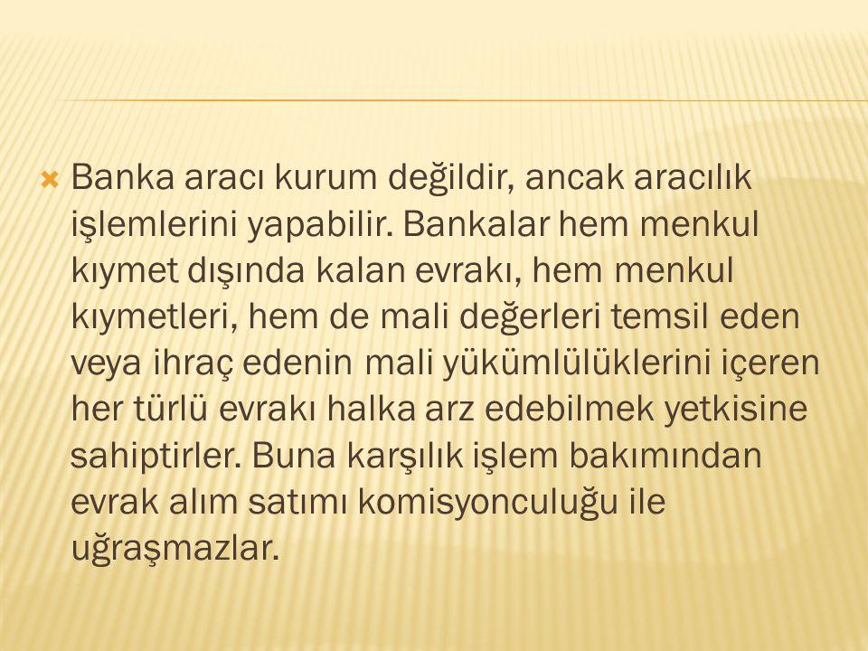  Banka aracı kurum değildir, ancak aracılık işlemlerini yapabilir.