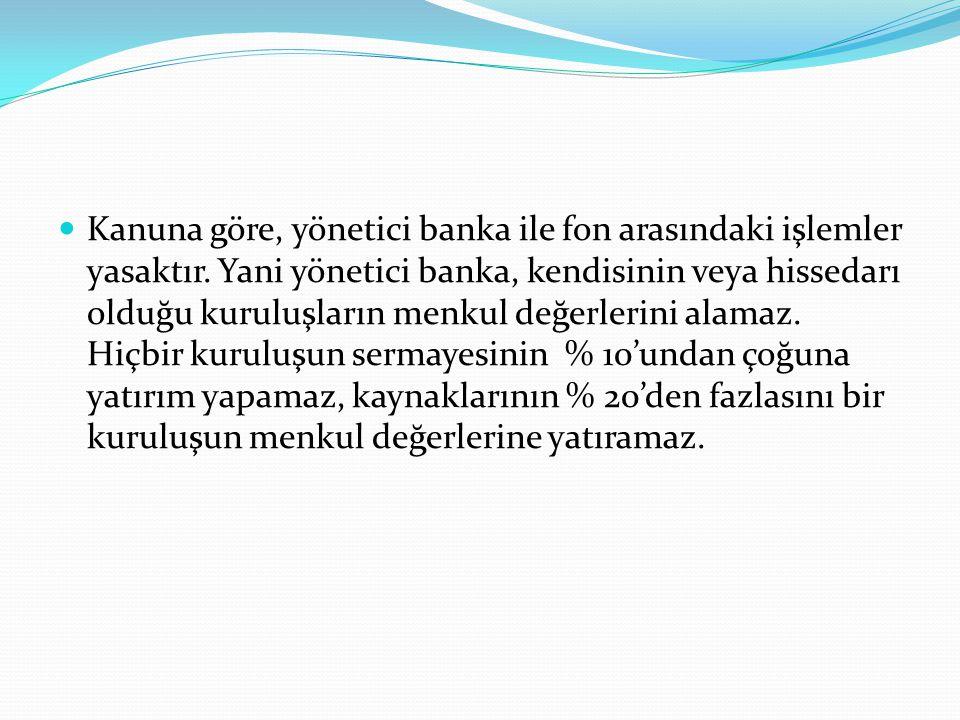 Kanuna göre, yönetici banka ile fon arasındaki işlemler yasaktır.