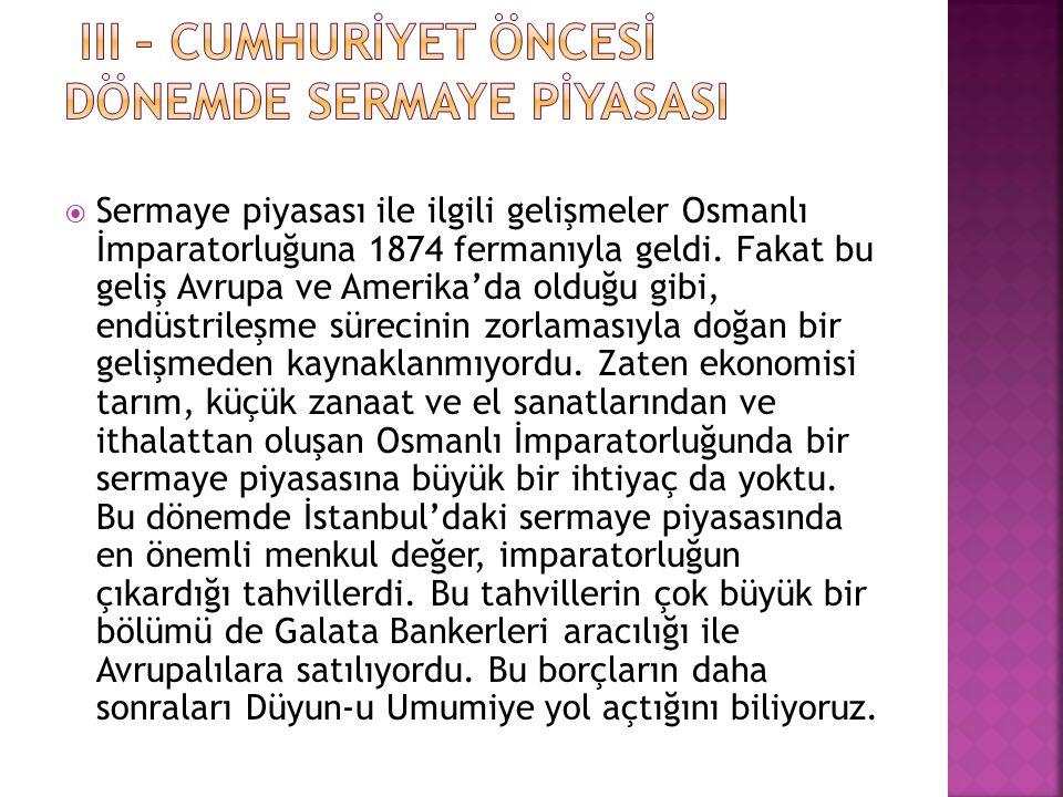 SSermaye piyasası ile ilgili gelişmeler Osmanlı İmparatorluğuna 1874 fermanıyla geldi.