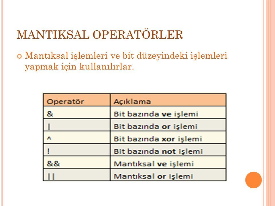 MANTIKSAL OPERATÖRLER Mantıksal işlemleri ve bit düzeyindeki işlemleri yapmak için kullanılırlar.