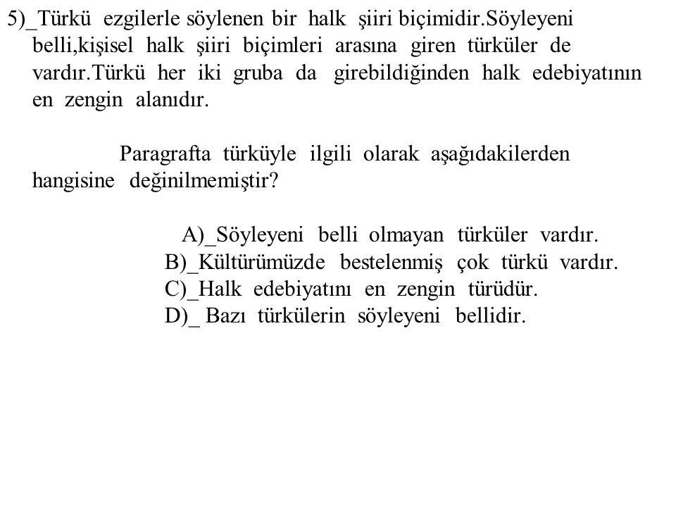 5)_Türkü ezgilerle söylenen bir halk şiiri biçimidir.Söyleyeni belli,kişisel halk şiiri biçimleri arasına giren türküler de vardır.Türkü her iki gruba