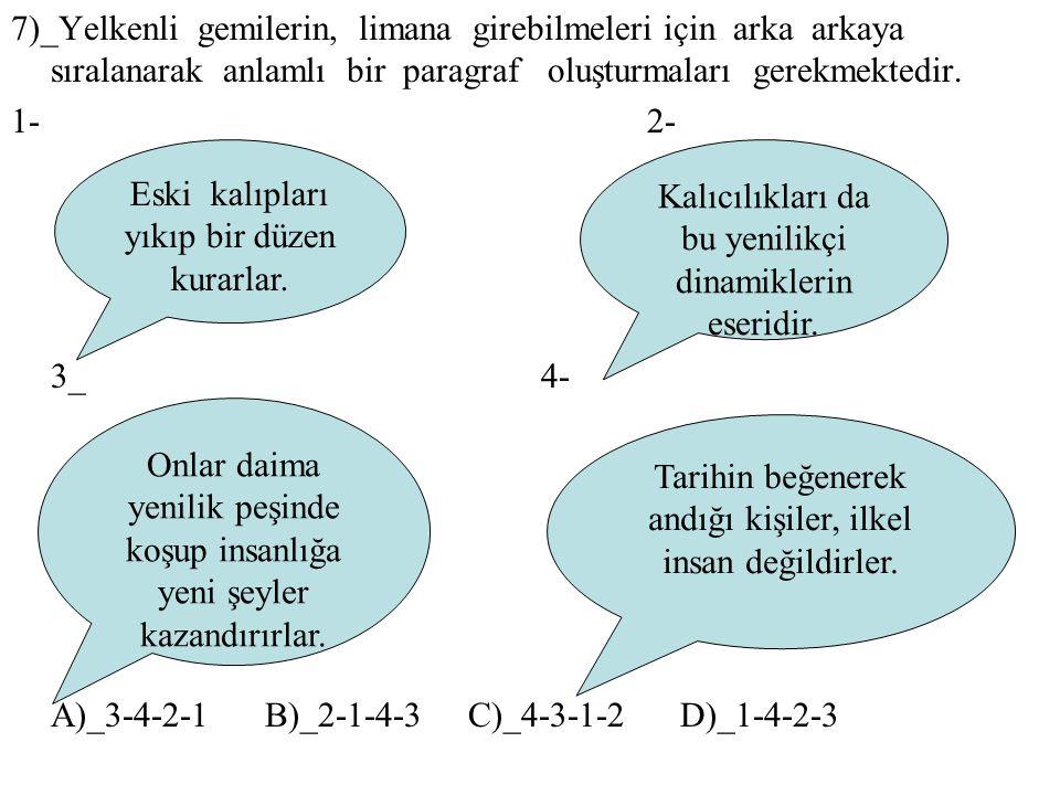 7)_Yelkenli gemilerin, limana girebilmeleri için arka arkaya sıralanarak anlamlı bir paragraf oluşturmaları gerekmektedir. 1- 2- 3_4- A)_3-4-2-1 B)_2-