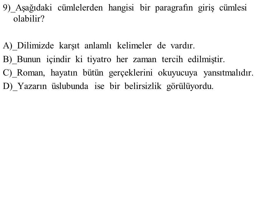 9)_Aşağıdaki cümlelerden hangisi bir paragrafın giriş cümlesi olabilir? A)_Dilimizde karşıt anlamlı kelimeler de vardır. B)_Bunun içindir ki tiyatro h