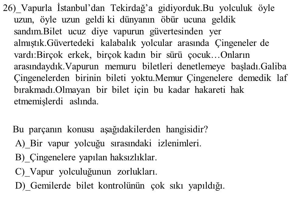26)_Vapurla İstanbul'dan Tekirdağ'a gidiyorduk.Bu yolculuk öyle uzun, öyle uzun geldi ki dünyanın öbür ucuna geldik sandım.Bilet ucuz diye vapurun güv