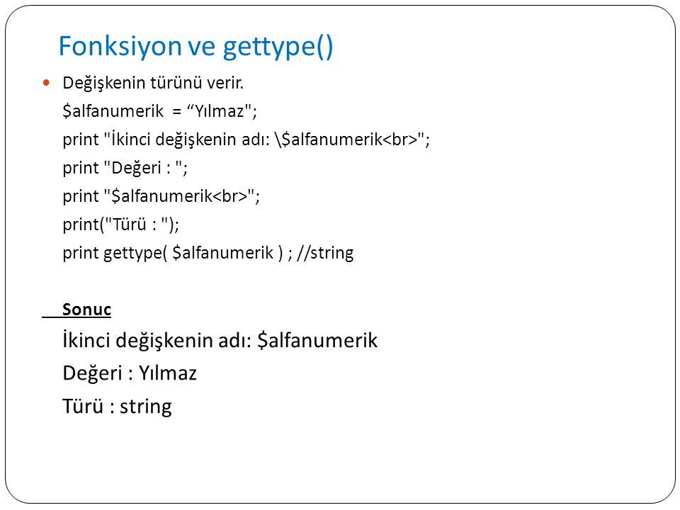 """Fonksiyon ve gettype() Değişkenin türünü verir. $alfanumerik = """"Yılmaz"""