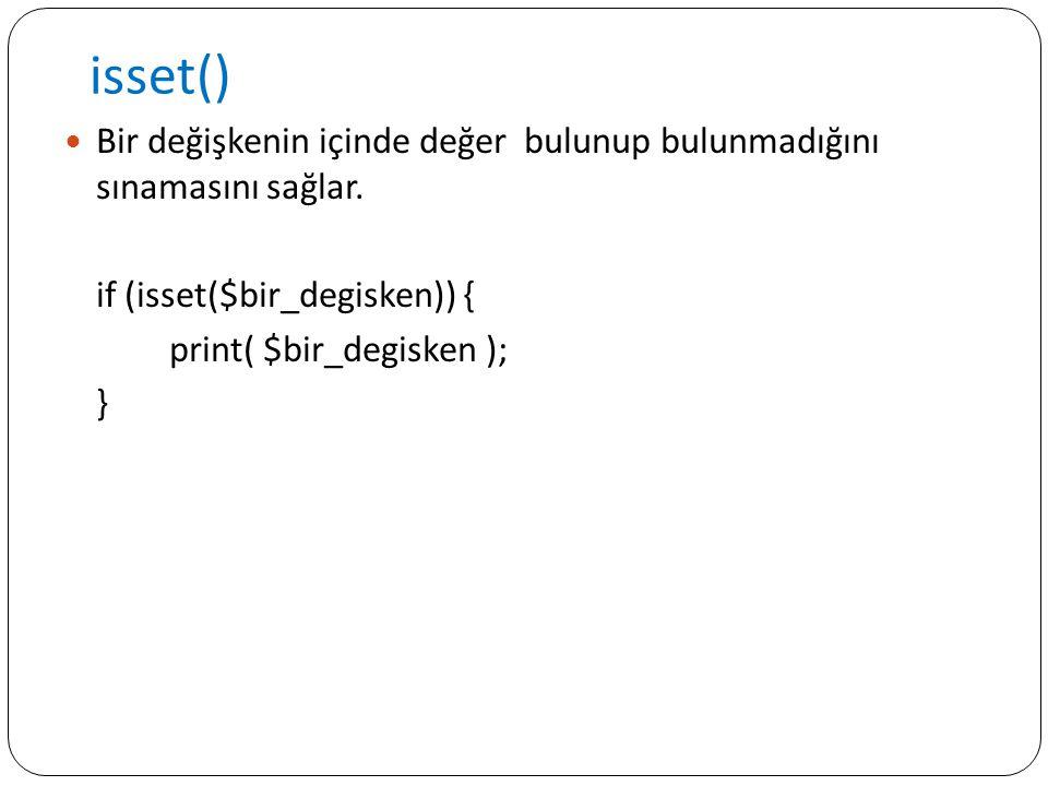 isset() Bir değişkenin içinde değer bulunup bulunmadığını sınamasını sağlar. if (isset($bir_degisken)) { print( $bir_degisken ); }