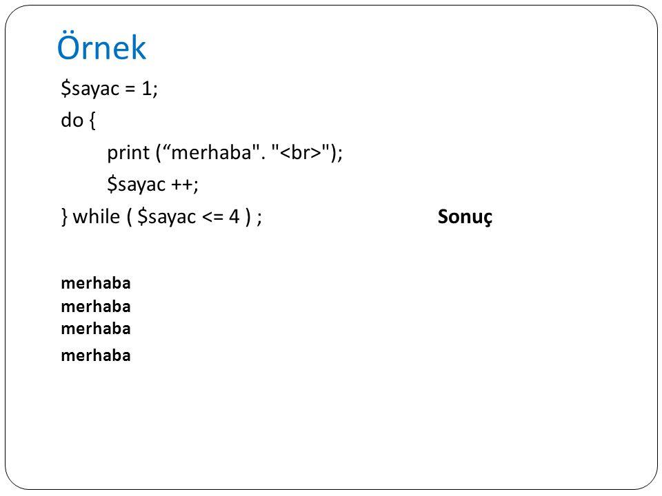 """Örnek $sayac = 1; do { print (""""merhaba"""