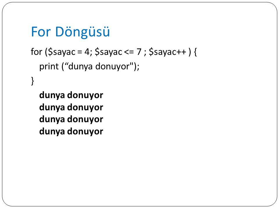 """For Döngüsü for ($sayac = 4; $sayac <= 7 ; $sayac++ ) { print (""""dunya donuyor"""