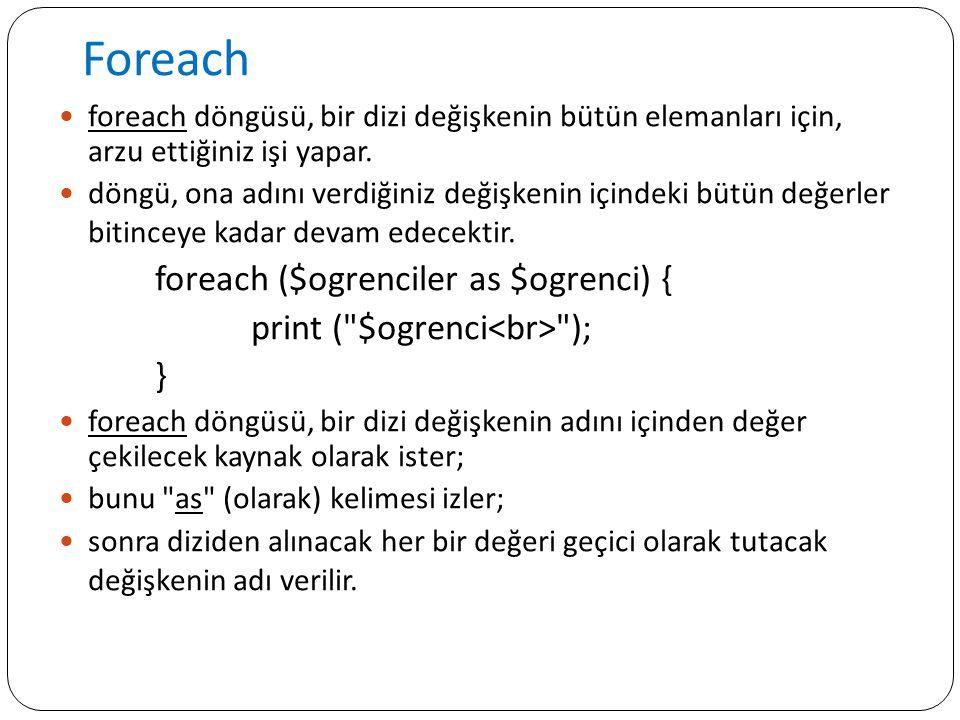 Foreach foreach döngüsü, bir dizi değişkenin bütün elemanları için, arzu ettiğiniz işi yapar. döngü, ona adını verdiğiniz değişkenin içindeki bütün de