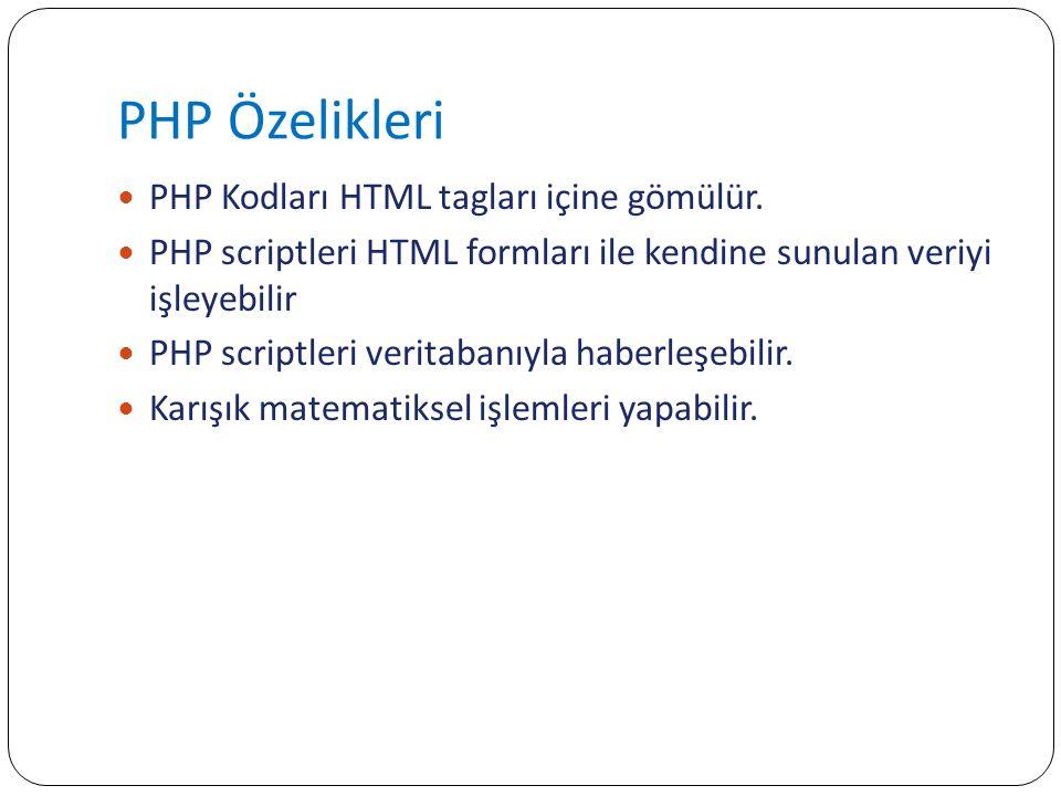 PHP Özelikleri PHP Kodları HTML tagları içine gömülür. PHP scriptleri HTML formları ile kendine sunulan veriyi işleyebilir PHP scriptleri veritabanıyl