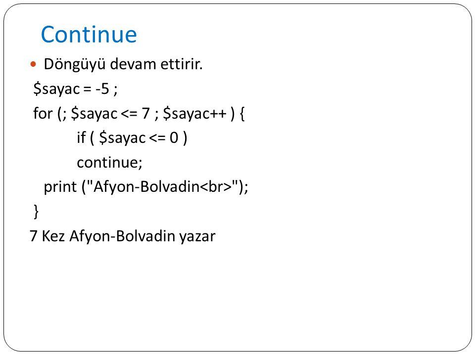 Continue Döngüyü devam ettirir. $sayac = -5 ; for (; $sayac <= 7 ; $sayac++ ) { if ( $sayac <= 0 ) continue; print (