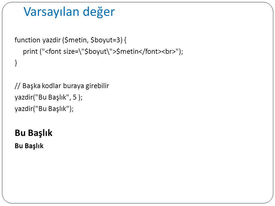 Varsayılan değer function yazdir ($metin, $boyut=3) { print (