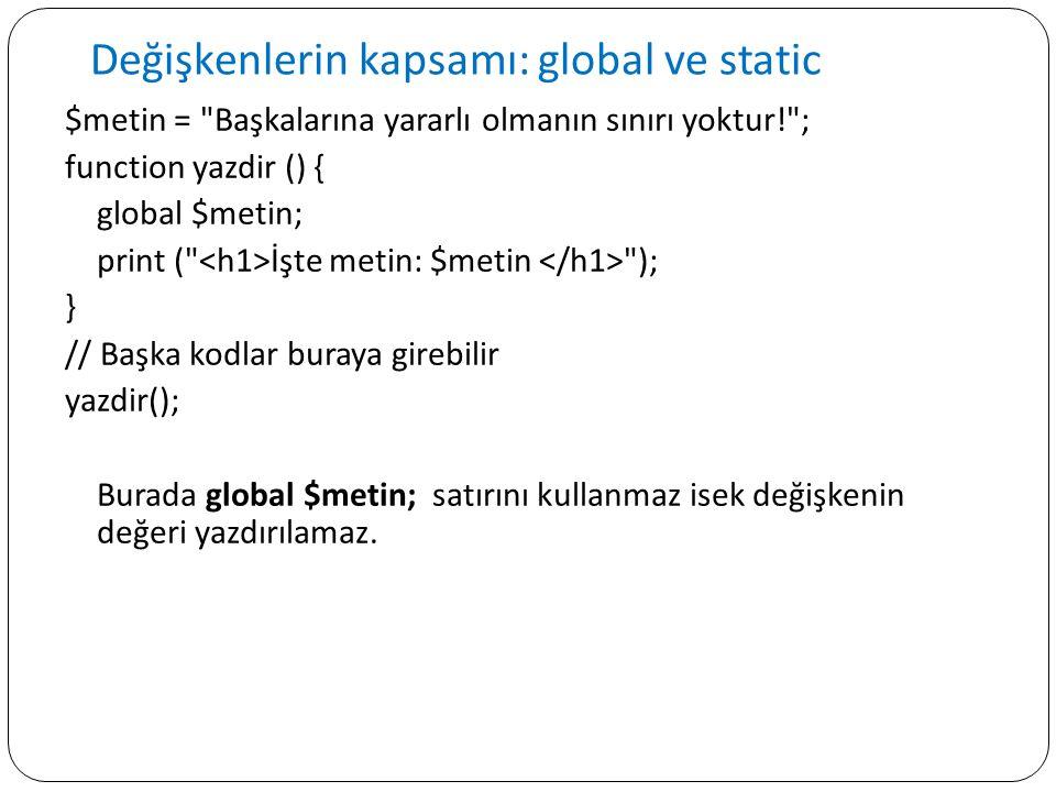 Değişkenlerin kapsamı: global ve static $metin =