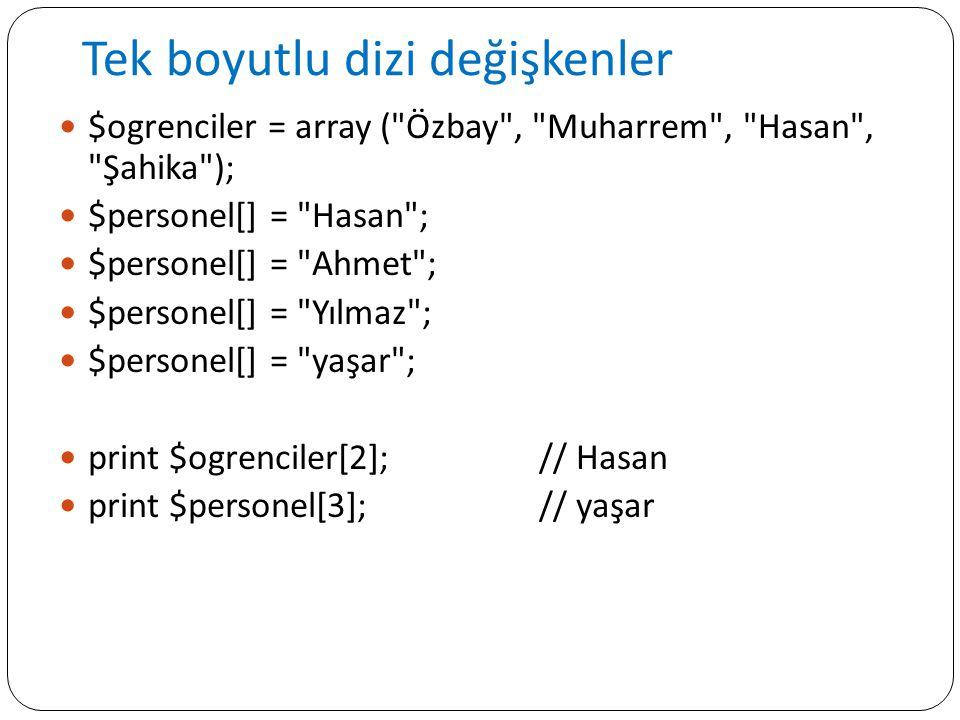 Tek boyutlu dizi değişkenler $ogrenciler = array (