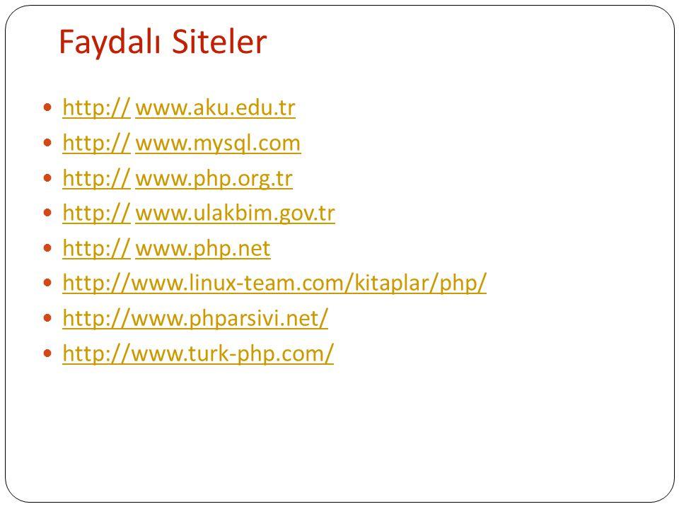 Faydalı Siteler http:// www.aku.edu.tr http://www.aku.edu.tr http:// www.mysql.com http://www.mysql.com http:// www.php.org.tr http://www.php.org.tr h