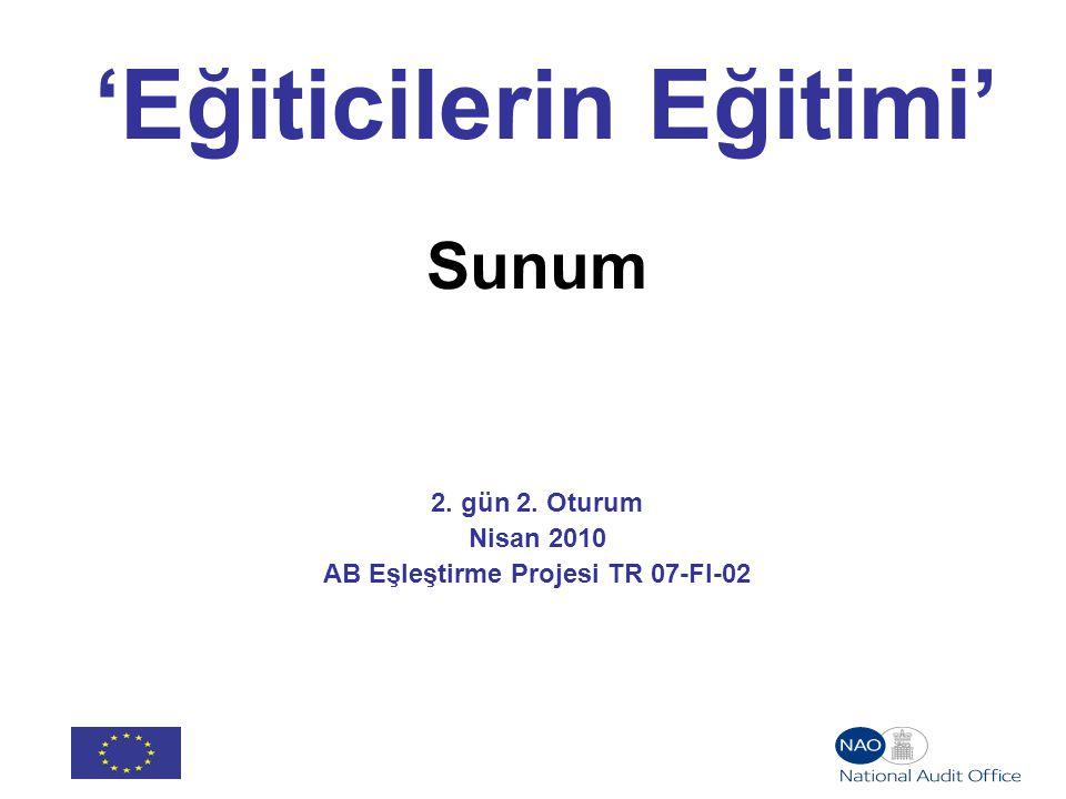 'Eğiticilerin Eğitimi' Sunum 2. gün 2. Oturum Nisan 2010 AB Eşleştirme Projesi TR 07-FI-02