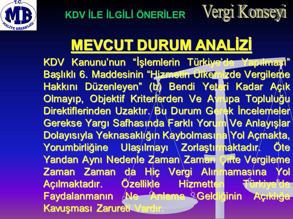"""MEVCUT DURUM ANALİZİ KDV Kanunu'nun """"İşlemlerin Türkiye'de Yapılması"""" Başlıklı 6. Maddesinin """"Hizmetin Ülkemizde Vergileme Hakkını Düzenleyen"""" (b) Ben"""