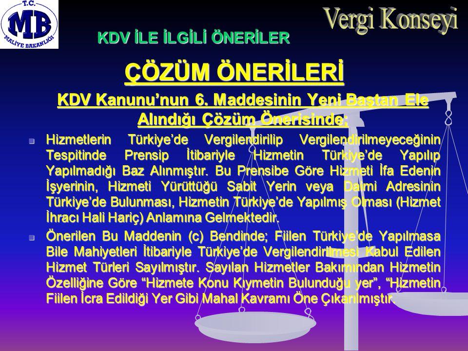 ÇÖZÜM ÖNERİLERİ KDV Kanunu'nun 6. Maddesinin Yeni Baştan Ele Alındığı Çözüm Önerisinde; Hizmetlerin Türkiye'de Vergilendirilip Vergilendirilmeyeceğini