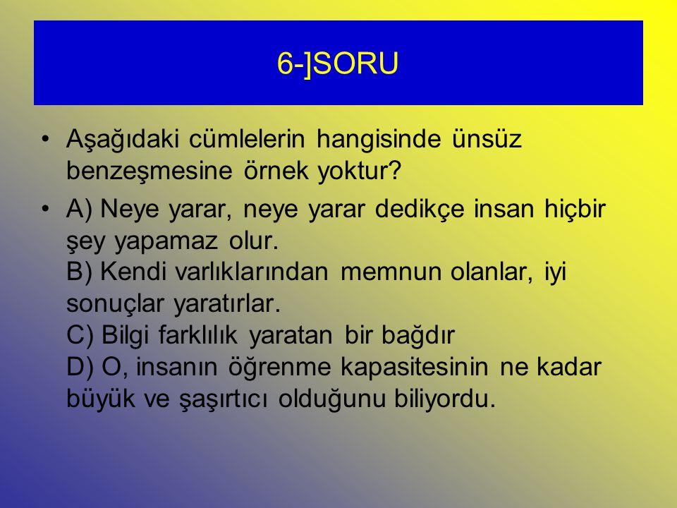 6-]SORU Aşağıdaki cümlelerin hangisinde ünsüz benzeşmesine örnek yoktur.