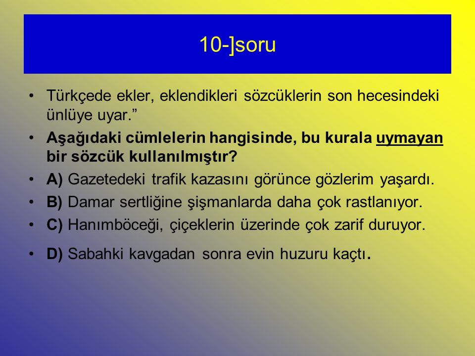 10-]soru Türkçede ekler, eklendikleri sözcüklerin son hecesindeki ünlüye uyar. Aşağıdaki cümlelerin hangisinde, bu kurala uymayan bir sözcük kullanılmıştır.