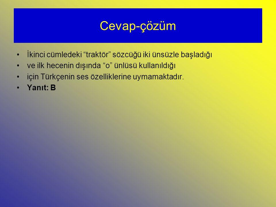 Cevap-çözüm İkinci cümledeki traktör sözcüğü iki ünsüzle başladığı ve ilk hecenin dışında o ünlüsü kullanıldığı için Türkçenin ses özelliklerine uymamaktadır.