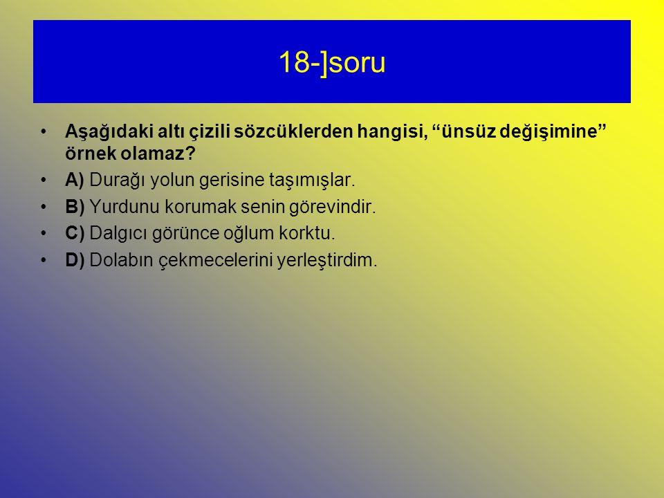 18-]soru Aşağıdaki altı çizili sözcüklerden hangisi, ünsüz değişimine örnek olamaz.