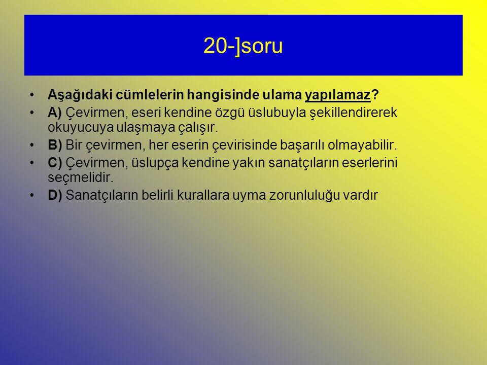 20-]soru Aşağıdaki cümlelerin hangisinde ulama yapılamaz.