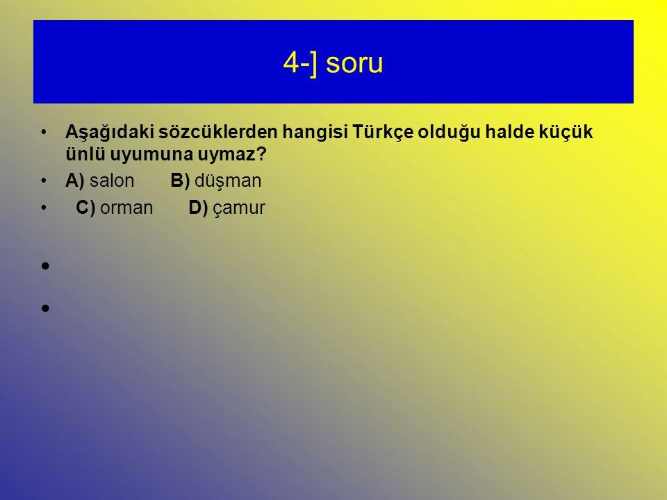 4-] soru Aşağıdaki sözcüklerden hangisi Türkçe olduğu halde küçük ünlü uyumuna uymaz.