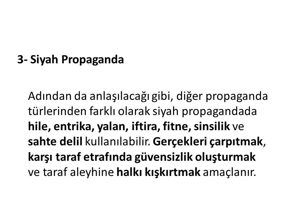 3- Siyah Propaganda Adından da anlaşılacağı gibi, diğer propaganda türlerinden farklı olarak siyah propagandada hile, entrika, yalan, iftira, fitne, s