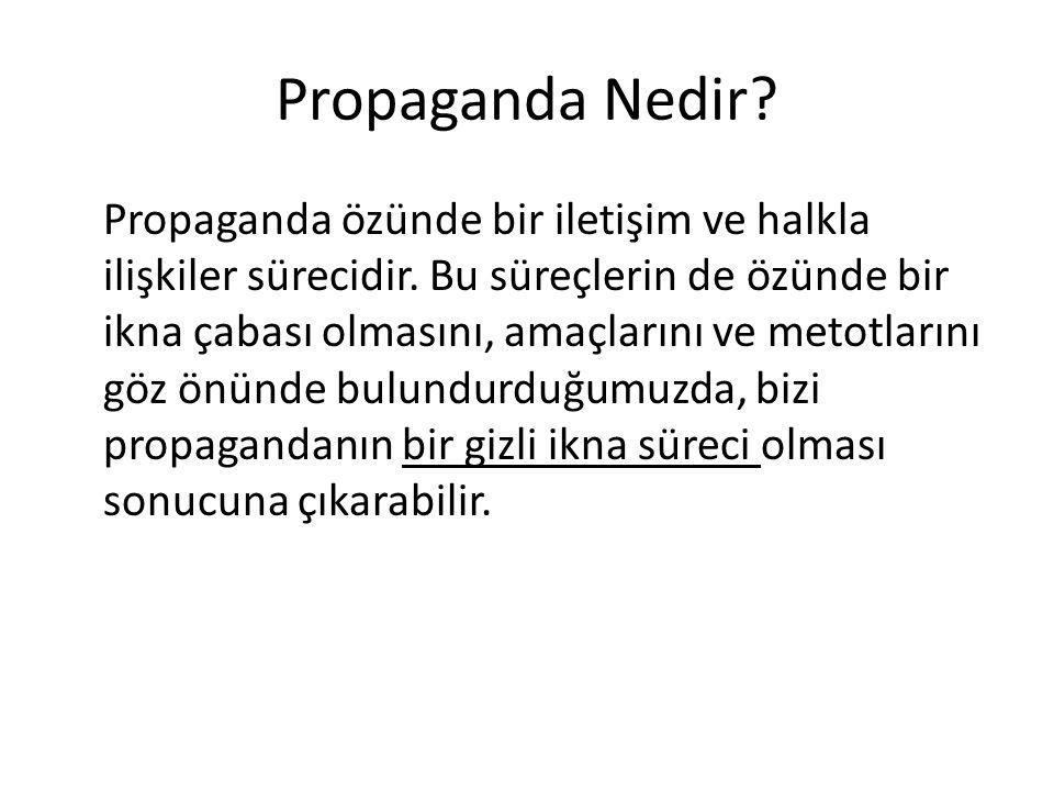 Propaganda Nedir? Propaganda özünde bir iletişim ve halkla ilişkiler sürecidir. Bu süreçlerin de özünde bir ikna çabası olmasını, amaçlarını ve metotl