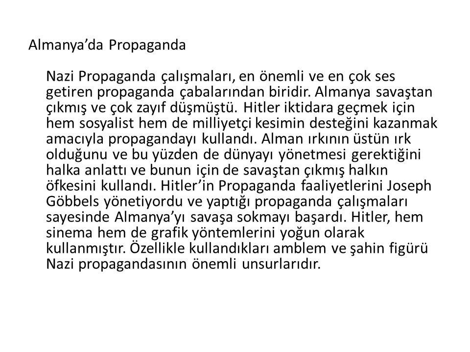 Almanya'da Propaganda Nazi Propaganda çalışmaları, en önemli ve en çok ses getiren propaganda çabalarından biridir. Almanya savaştan çıkmış ve çok zay